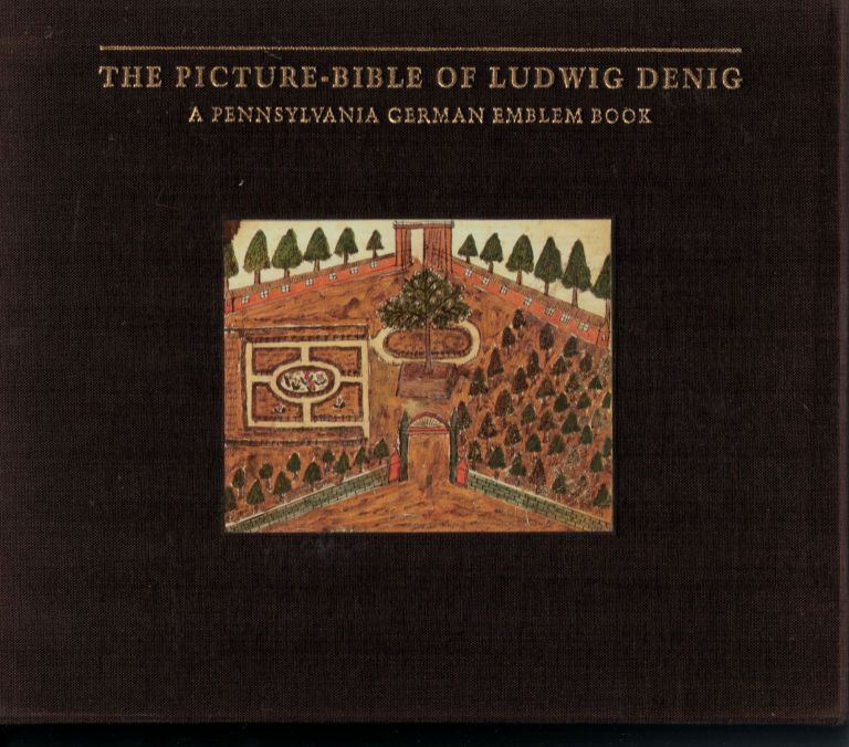 The Picture-Bible of Ludwig Denig A Pennyslvania German Emblem Book. Don Yoder.