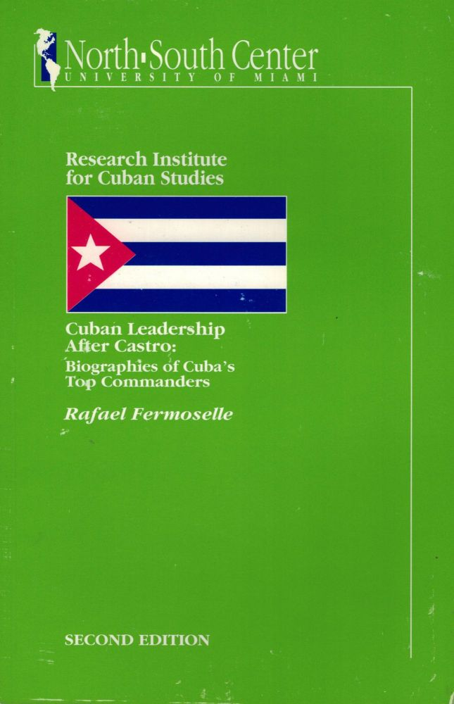 Cuban Leadership After Castro: Biographies of Cuba's Top Commanders. Rafael Fermoselle.