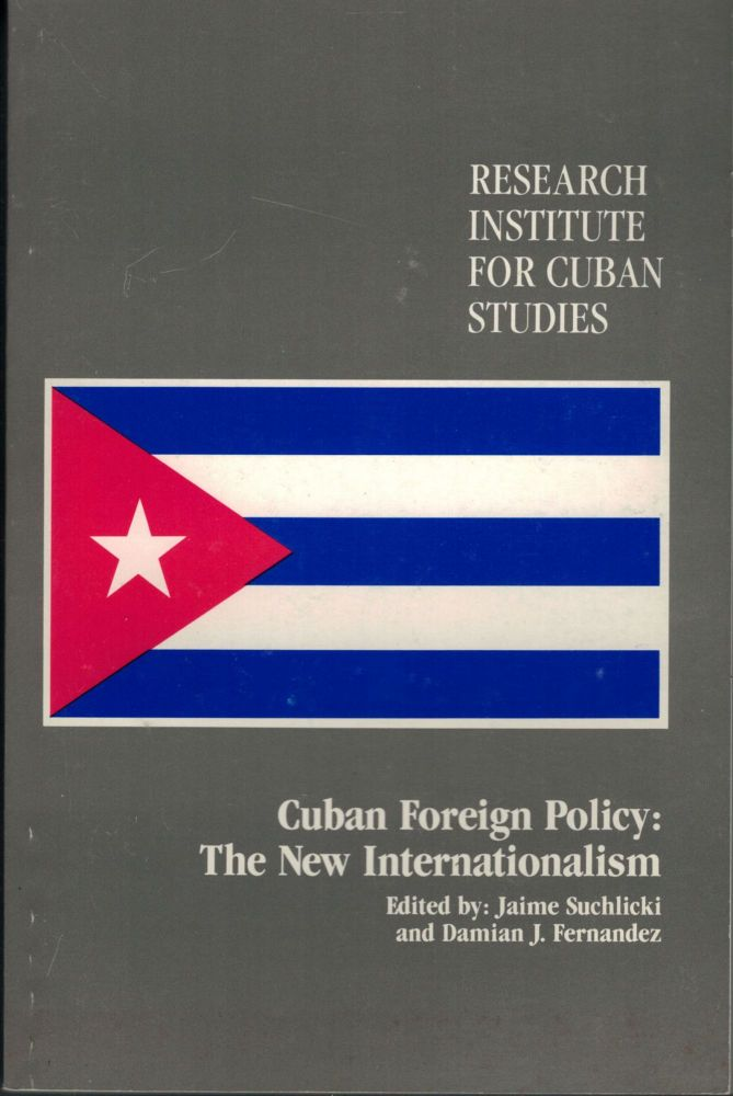 Cuban Foreign Policy: The New Internationalism. Jaime Suchlicki, Damian J. Fernandez.