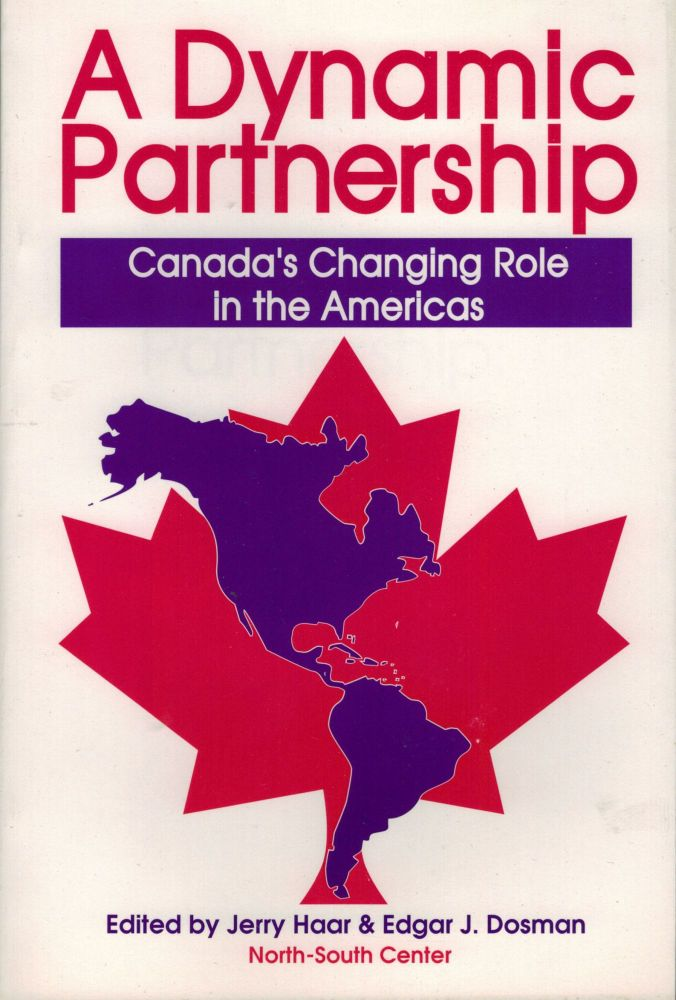 A Dynamic Partnership: Canada's Changing Role in TheAmericas. Jerry Haar, Edgar J. Dosman.