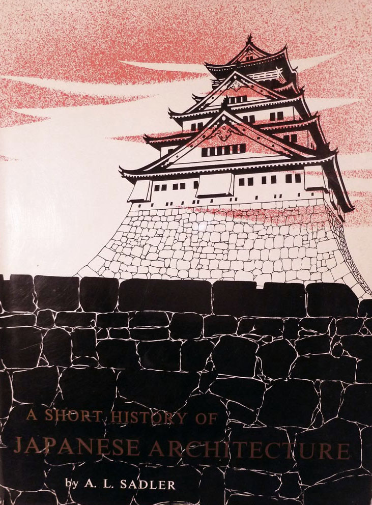 A Short History of Japanese Architecture. A. L. Sadler.