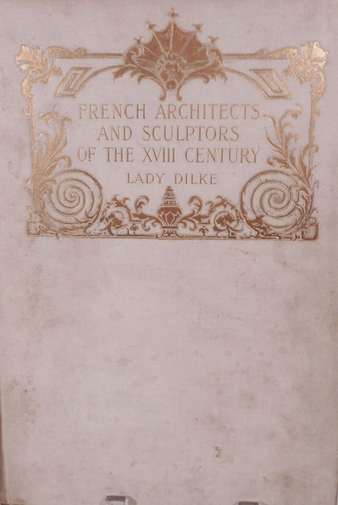 French Architects and Sculptors of the XVIIIth Century. Lady Dilke, Emilia Frances Strong Pattison.