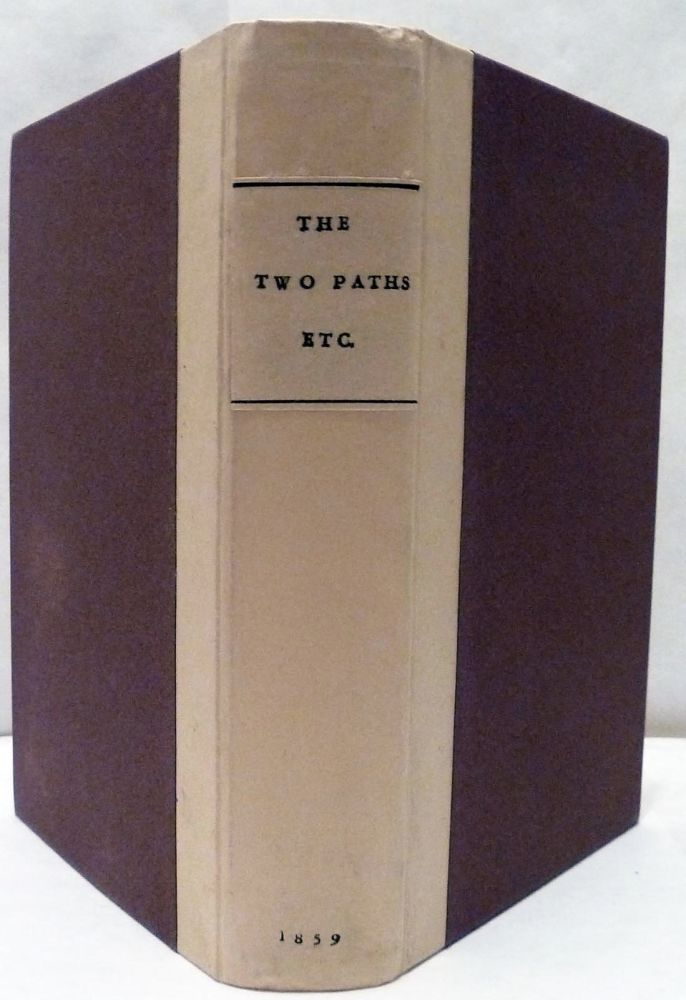 The Two Paths: Being Lectures On Art, And Its Application to Decoration and Manufacture Delivered in 1858-9. John Ruskin.