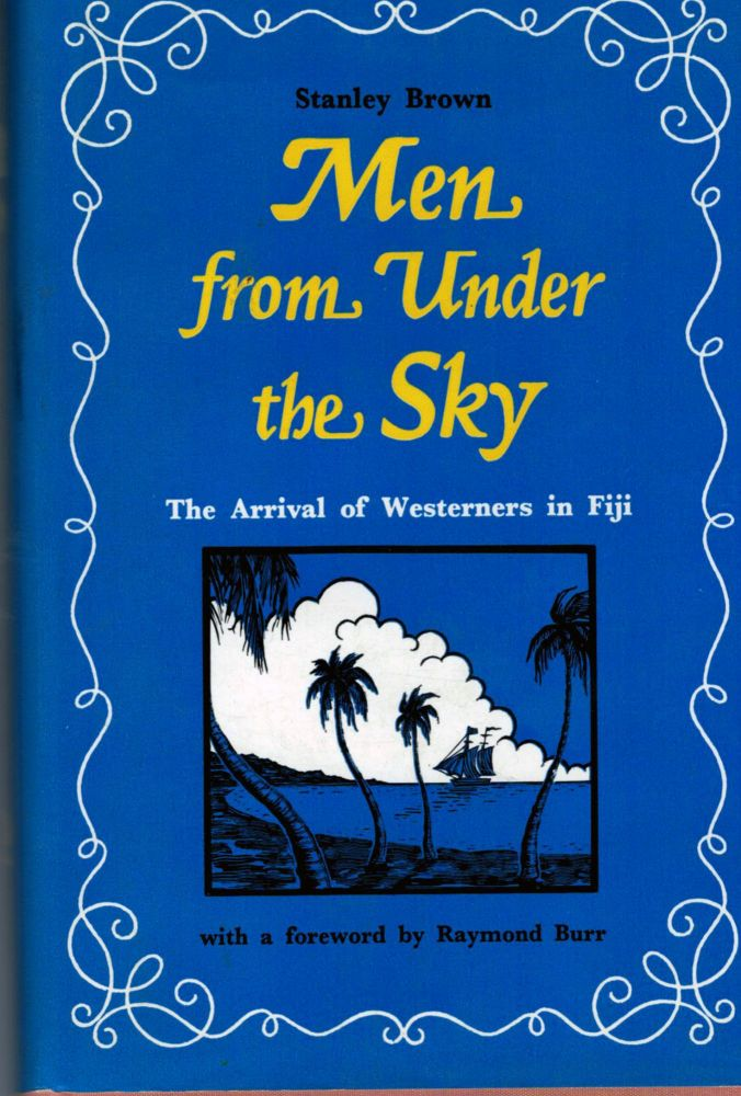 Men from Under the Sky The Arrival of Westerners In Fiji. Stanley Brown.
