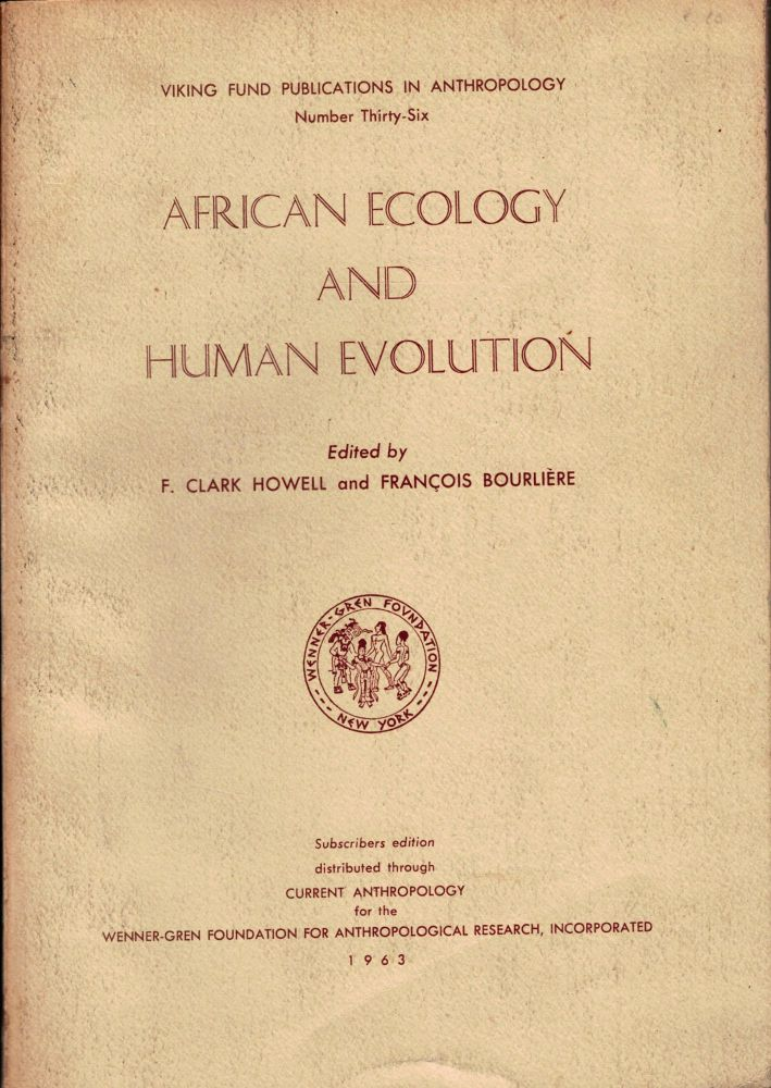 African Ecology and Human Evolution. F. Clark Howell, Francois Bourliere.