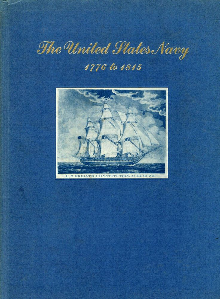 The United States Navy 1776 to 1815; Depicted in an Exhibition of Prints of American Naval Engagements and American Naval Commanders held at the Grolier Club November 19, 1942 to January 17, 1943. N Y. Grolier Club.