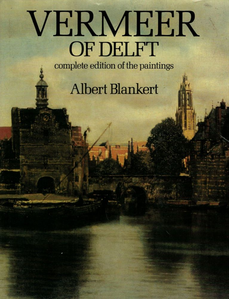 Vermeer of Delft complete edition of the paintings; With contributions by Rob Ruurs and Lillem L. van de Watering. Albert Blankert.