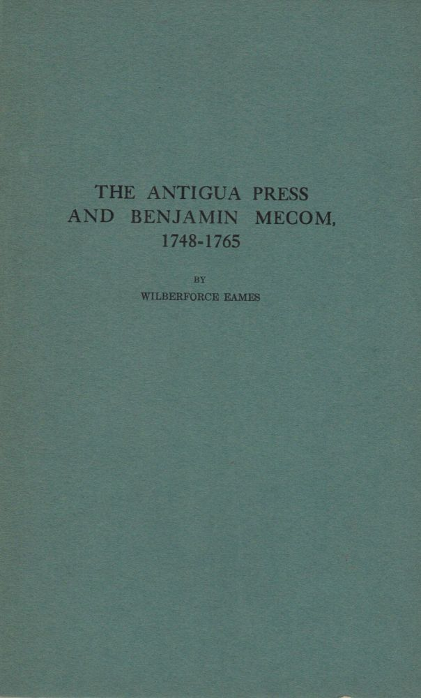The Antigua Press And Benjamin Mecom, 1748-1765. Wilberforce Eames.