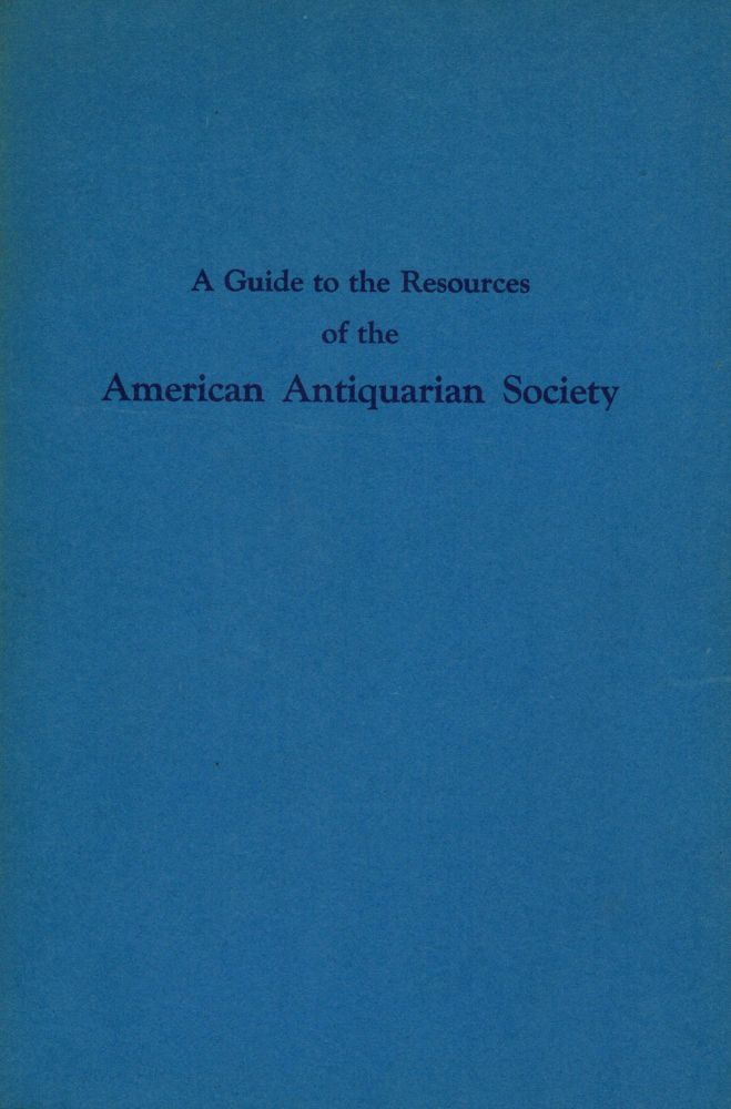 A Guide to the Resources of the American Antiquarian Society A National Library Of American History. American Antiquarian Society.
