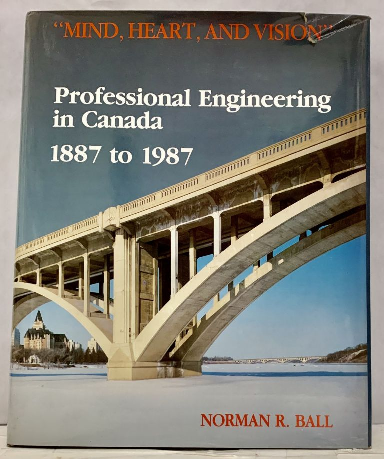 Professional Engineering in Canada 1887 to 1987. Norman R. Ball.