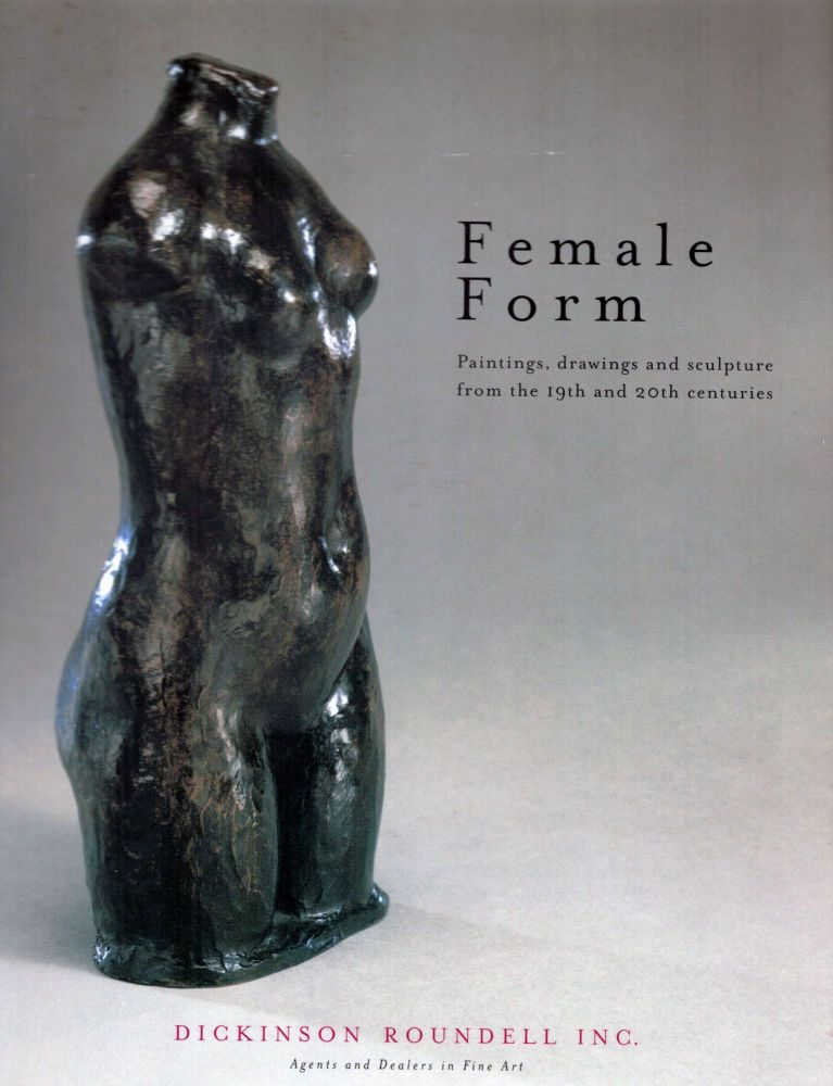 Female Form Paintings, drawings and sculpture from the 19th and 20th centuries. Dickinson Roundell.