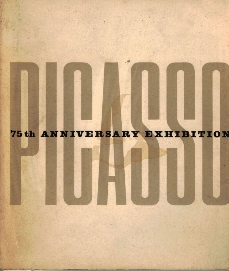 Picasso 75th Anniversary Exhibition. Alfred H. Barr, Jr.