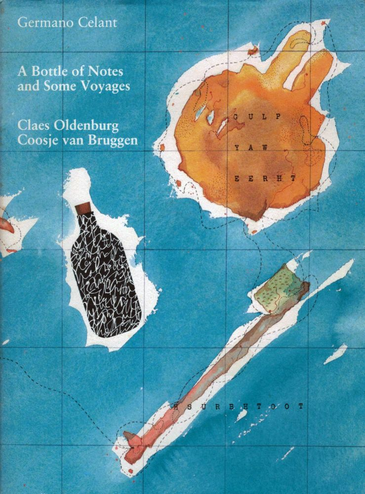 A Bottle of Notes and Some Voyages: Claes Oldenburg Coosje van Bruggen. Germano Celant.