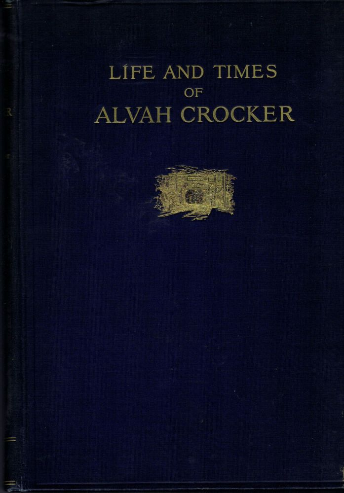 Life And Times Of Alvah Crocker. William Bond Wheelwright.