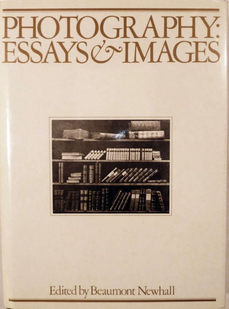 Photography: Essays & Images Illustrated Readings in the History of Photography. Beaumont Newhall.