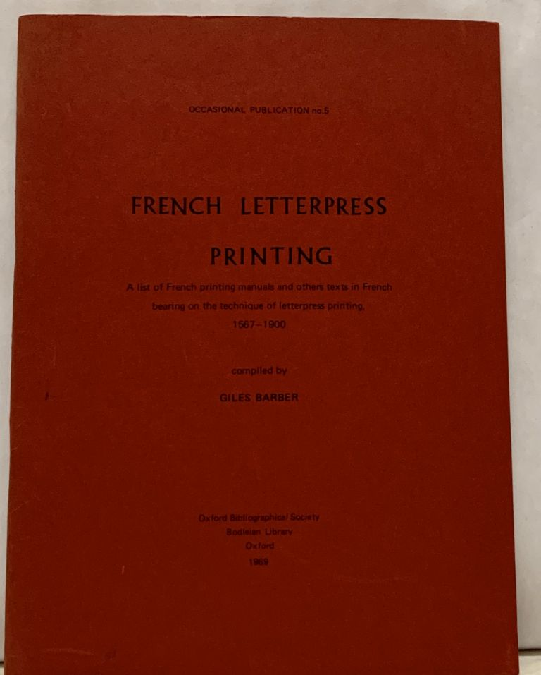French Letterpress Printing; A list of Fench printing manuals and other texts in French bearing on the technique of letterpress printing, 1567-1900. Giles Barbier.