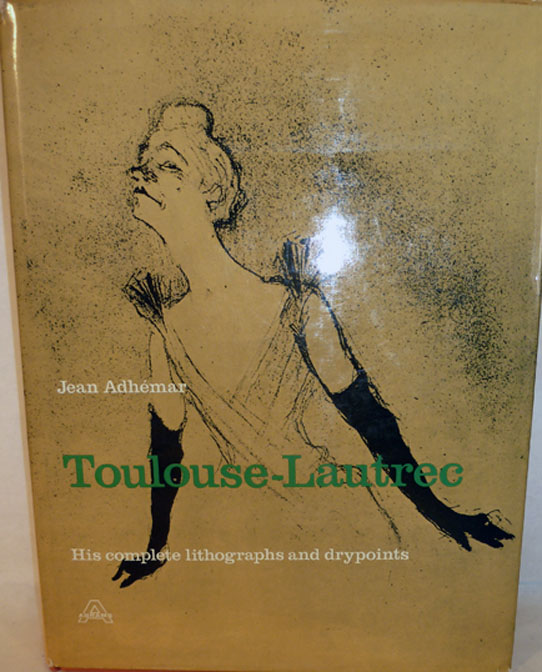 Toulouse-Lautrec His Complete Lithographs and Drypoints. Jean Adhemar.