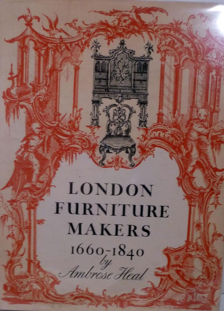 The London Furniture Makers From The Restoration To The Victorian Era 1660-1840. Ambrose Heal.