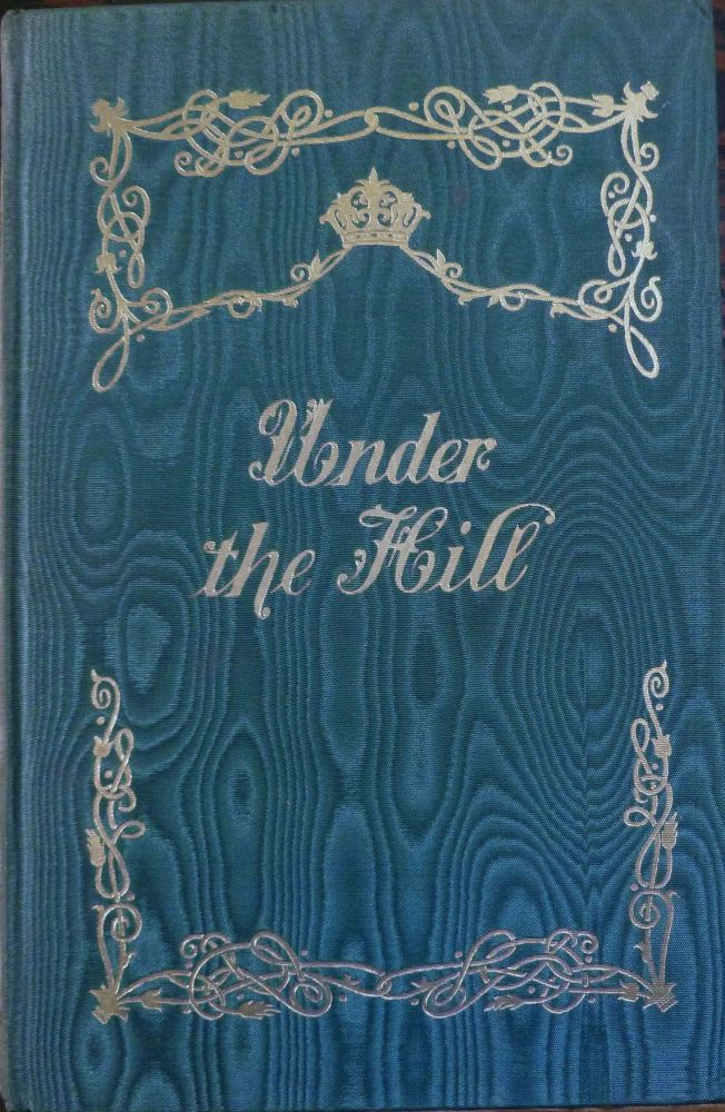 Under The Hill; Or The Story Of Venus And Tannhauser, In Which Is Set Forth An Exact Account Of The Manner Of State Held By Madam Venus, etc. Aubrey Beardsley.