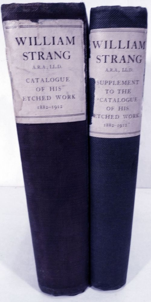 William Strang Catalogue Of His Etched Work 1882-1912 WITH William Strang Supplement To The `Catalogue Of His Etched Work 1882-1912'. Laurence Binyon, Introduction.