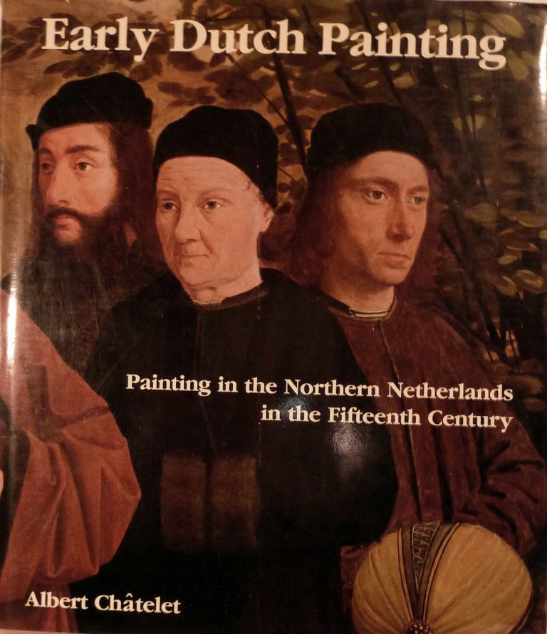 Early Dutch Painting Painting in the northern Netherlands in the fifteenth century. Albert Chatelet.