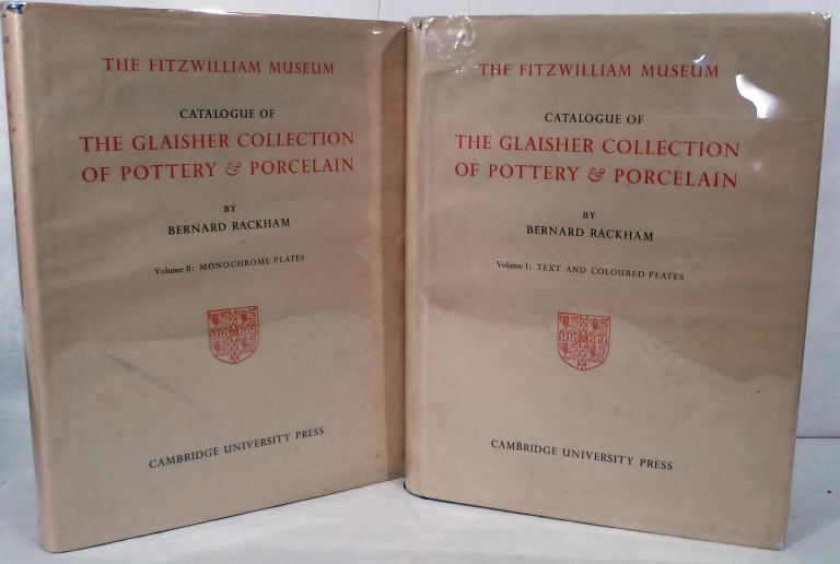 Catalogue Of The Glaisher Collection Of Pottery & Porcelain In The Fitzwilliam Museum Cambridge. Bernard Rackham.
