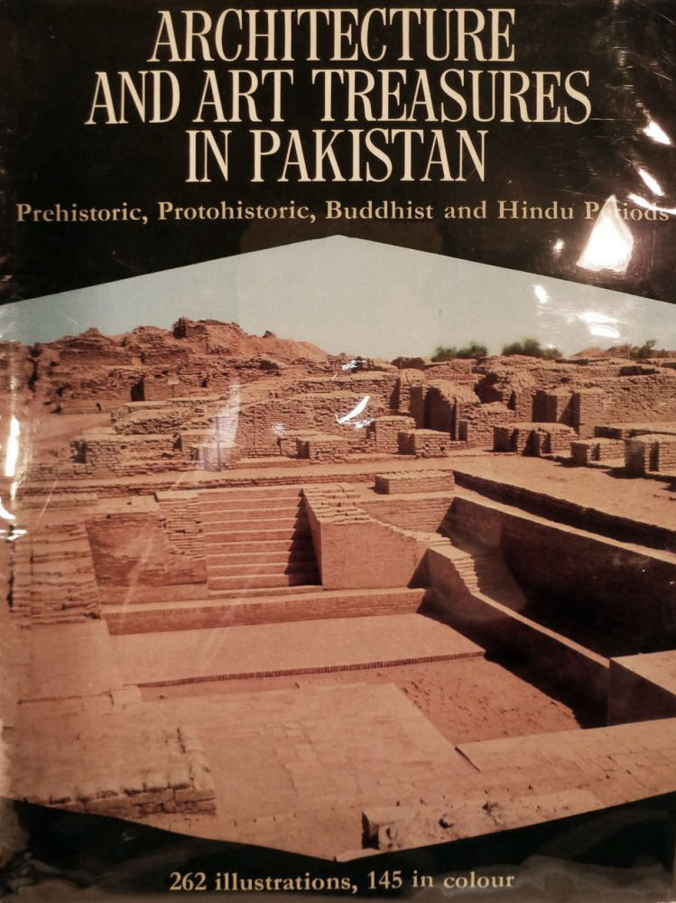 Architecture And Art Treasures In Pakistan; Prehistoric, Protohistoric, Buddhist and Hindu Periods. F. A. Kahn.
