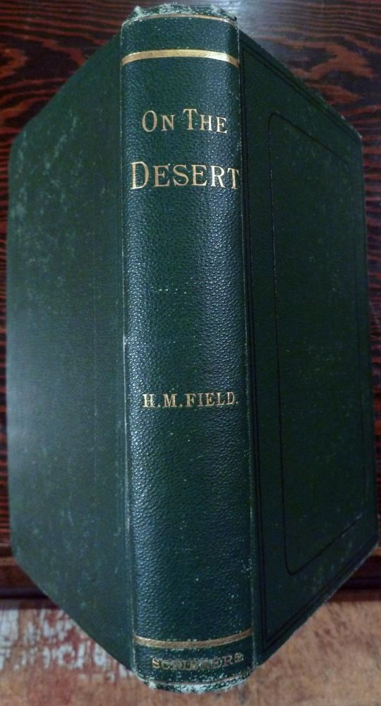 On The Desert: With A Brief Review Of Recent Events In Egypt. Henry M. Field.