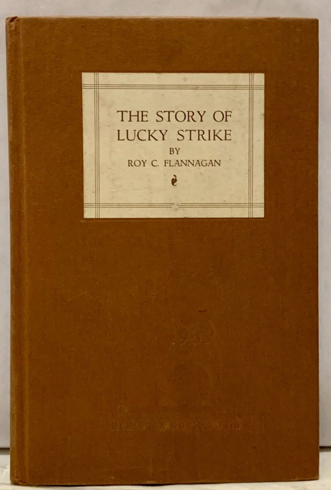 The Story Of Lucky Strike. Roy C. Flannagan.