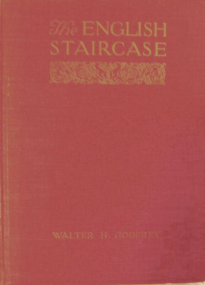 The English Staircase; An Historical Account Of Its Characteristic Types To The End Of The XVIIIth Century. Walter H. Godfrey.