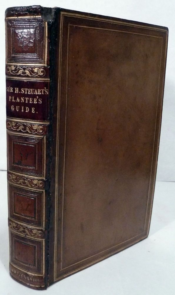 The Planter's Guide; Or, A Practical Essay On The Best Method Of Giving Immediate Effect To Wood, By The Removal Of Large Trees And Underwood; Being An Attempt To Place The Art, And That of General Agriculture, On Phytological and Fixed Principles; etc. Sir Henry Steuart.