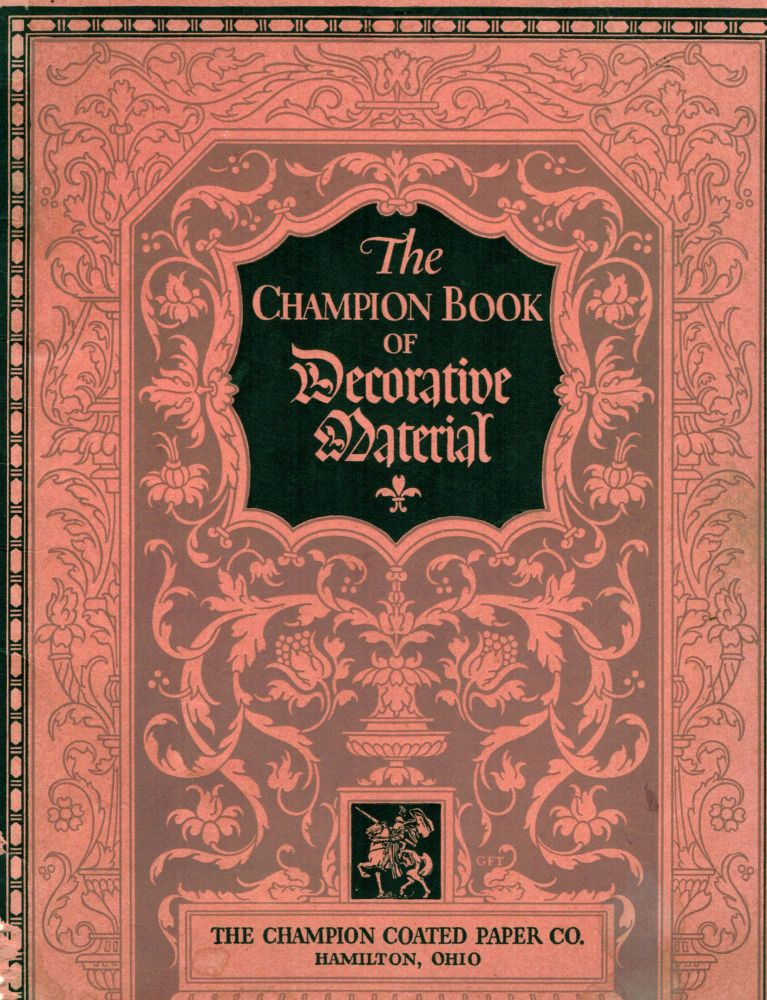 The Champion Book Of Decorative Material; Borders, Braces, Flowers, Head Bands, Tail Pieces Initial, Etc. Most of which were designed for us by Guido & Lawrence Rosa, W.P. Schoonmaker, Geo. F. Trenholm. Ohio. The Champion Coated Paper Co Hamilton.