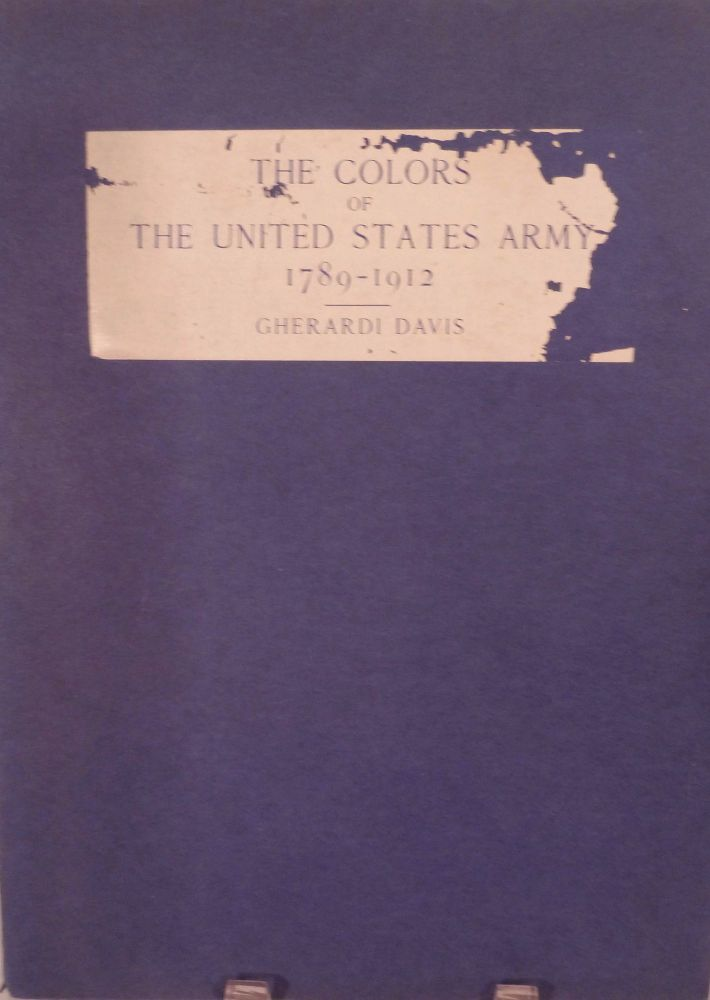 The Colors Of The United States Army 1789-1912. Gherardi Davis.