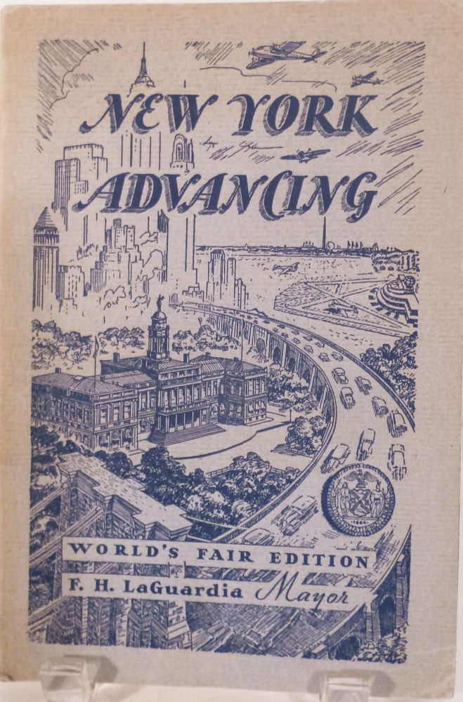 New York Advancing World's Fair Edition; The Result Of Five Years Of Progressive Administration In The City Of New York F.H. LaGuardia, Mayor Together with an Official Guide to the City of New York Exhibit Building. Rebecca Browning Rankin.