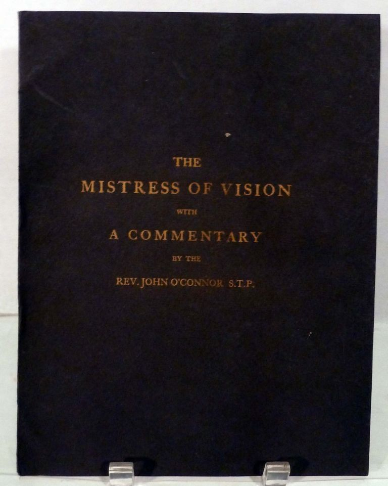 The Mistress Of Vision by Francis Thompson Together With A Commentary By The Rev. John O'Connor S.T.P. And With A Preface By Father Vincent McNabb. O.P. Eric Gill, illustrator.