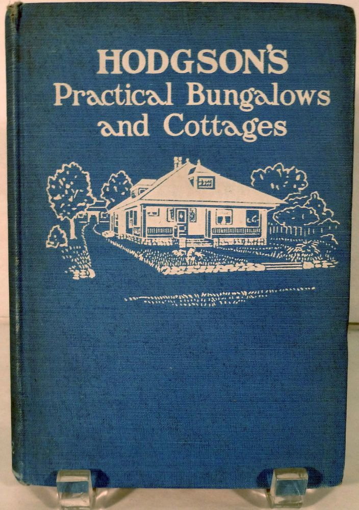 Practical Bungalows and Cottage for Town and Country; Perspective View And Floor Plans Of Three Hundred Low And Medium Priced Houses And Bungalows. Fred T. Hodgson.