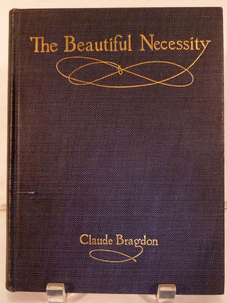 The Beautiful Necessity; Seven Essays on Theosophy and Architecture. Claude Bragdon.