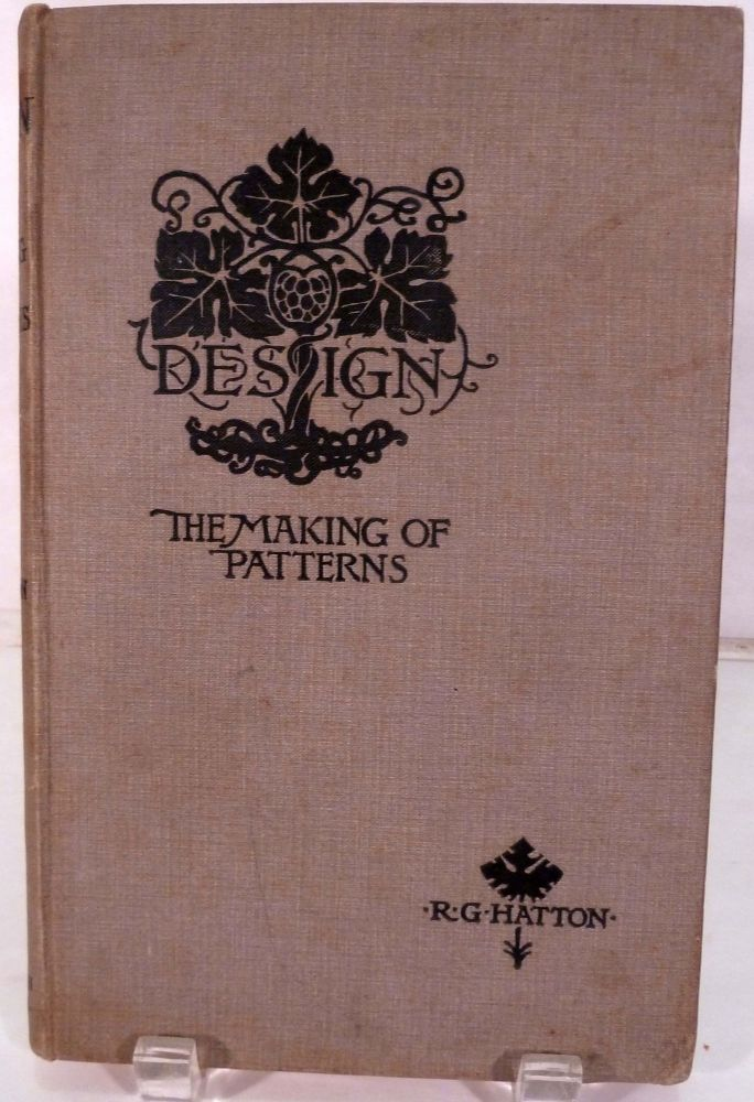 Design An Exposition Of The Principles And Practice Of The Making Of Patterns. Richard G. Hatton.