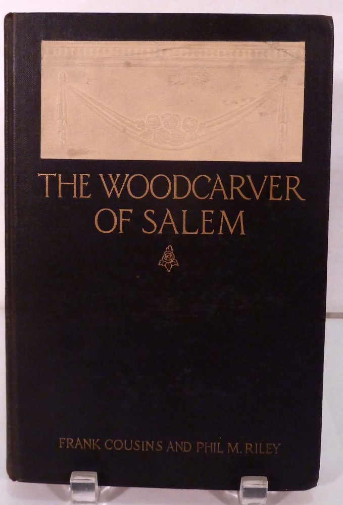 The Wood-Carver of Salem Samuel McIntire His Life and Work. Frank Cousins, Phil M. Riley.