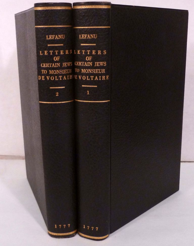 Letters Of Certain Jews To Monsieur De Voltaire, Containing An Apology For Their Own People, And For The Old Testament; With Critical Reflections And A Short Commentary Extracted From A Greater; Translated by the Rev. Philip LeFanu. Antoine Guenee.
