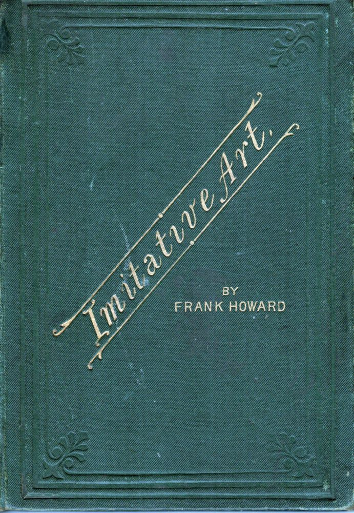 Imitative Art, Or the Amateur Sketcher. Representing The Pictorial Appearances Of Objects As Governed By The Aerial And Linear Perspective. Frank Howard.