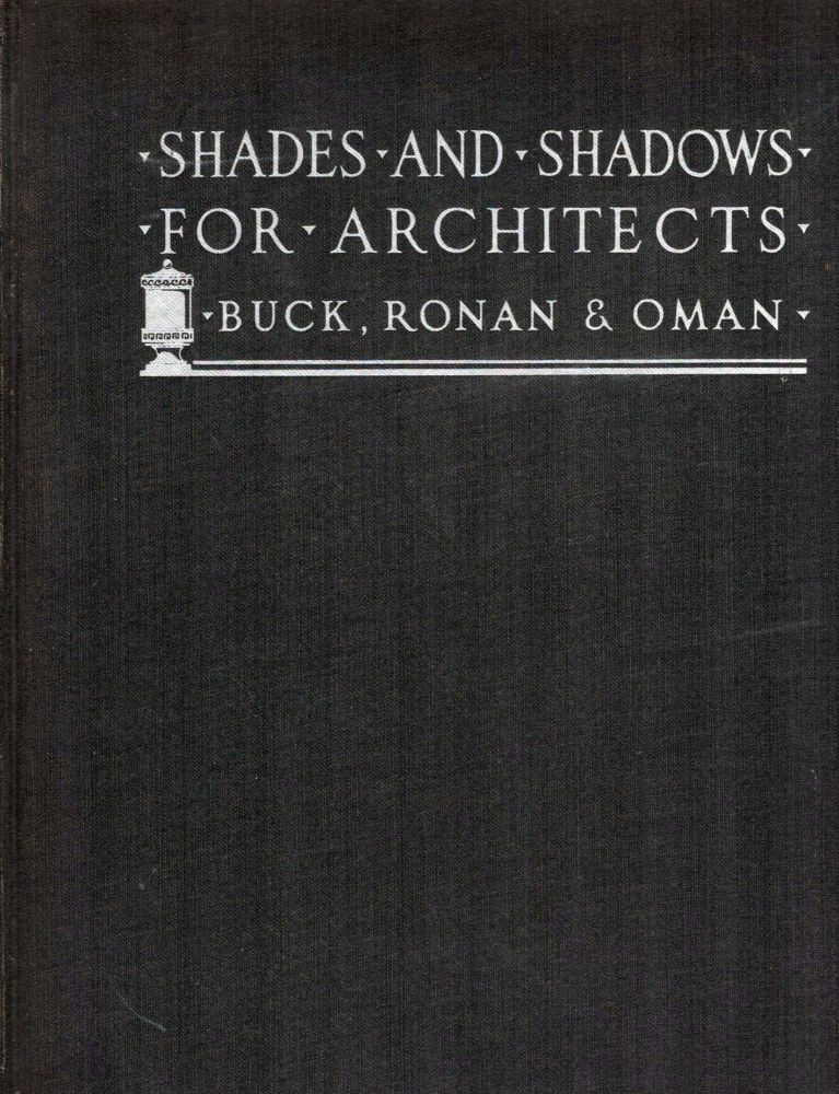 Shades And Shadows For Architects; Edited by Thomas E. French. Richard S. Wilbert C. Ronan Buck, Galen F. Oman.