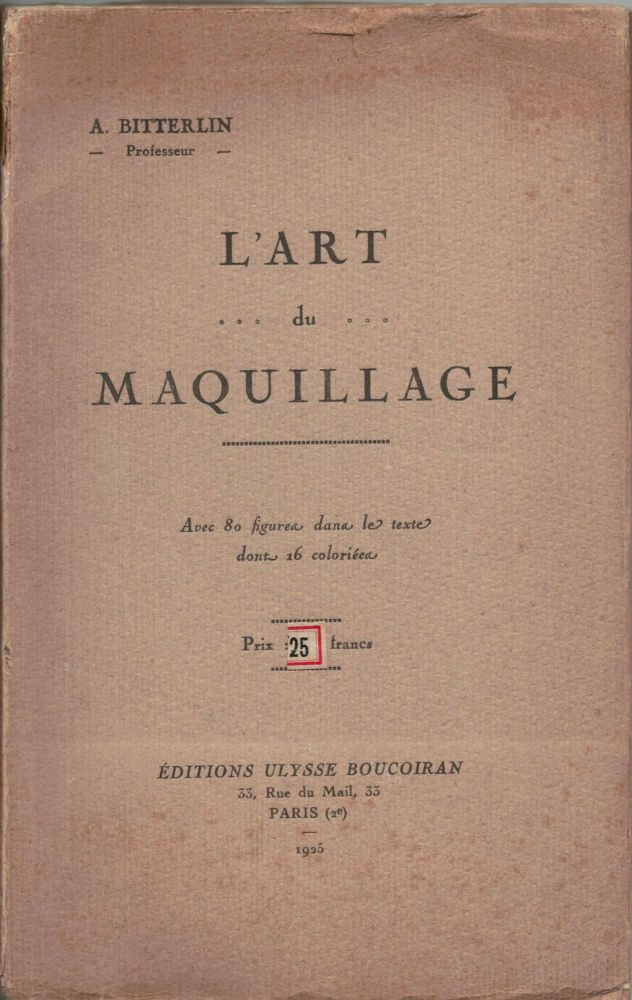 L'Art du Maquillage; Avec 80 figures dans la texte dont 16 coloriees. A. Bitterlin.