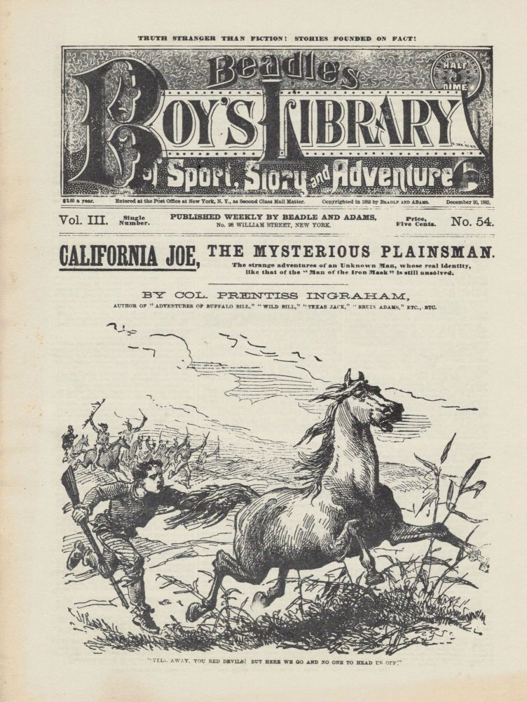 "California Joe, The Mysterious Plainsman.; The strange adventures of an Unknown Man, whose real identity, like that of the ""Man of the Iron Mask"" is still unsolved. Colonel Prentiss Ingraham."