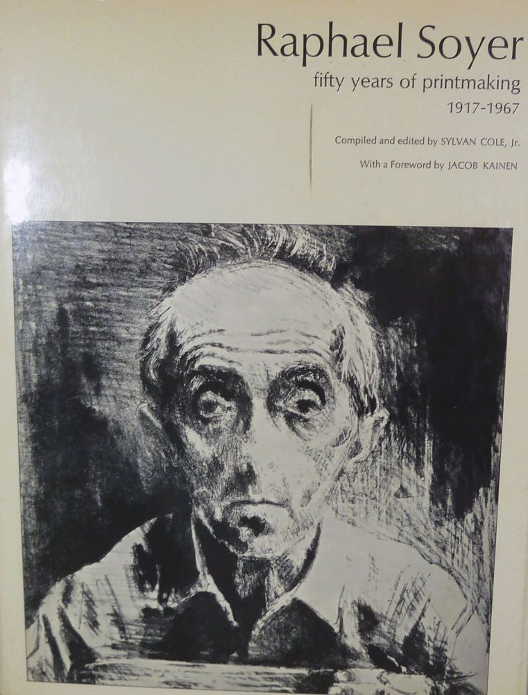 Raphael Soyer fifty years of printmaking 1917-1967; Edited by Sylvan Cole, Jr. With A Foreword By Jacob Kainen. Raphael Soyer.