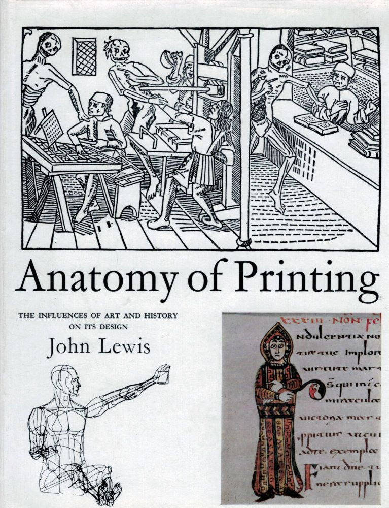 Anatomy Of Printing The Influences Of Art And History On Its Design. John Lewis.