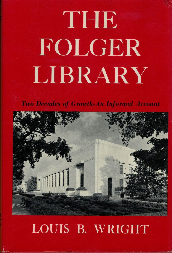 The Folger Library; Two Decades of Growth: An Informal Account. Louis B. Wright.