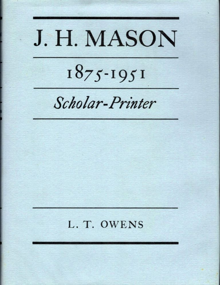 J.H. Mason 1875-1951 Scholar-Printed; With A Foreword By James Moran. L. T. Owens.