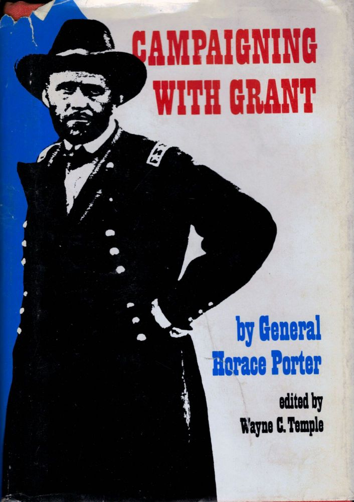 Campaigning With Grant; edited with Introduction and Notes by Wayne E. Temple. Horace Porter.
