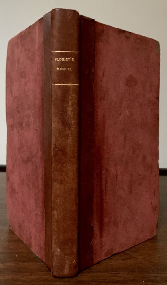 The Florist's Manual, Or, Hints Of A Gay Flower-Garden; With Directions For Preventing The Depredations of Insects, Observations On The Treatment And Growth Of Bulbous Plants, Curious Facts Respecting Their Management, And Directions For The Culture Of The Guernsey Lily, Etc. Maria Elizabeth Jackson.